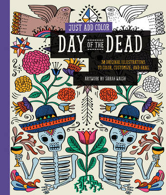 Just Add Color: Day of the Dead by Sarah Walsh