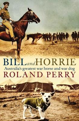Bill and Horrie: Australia's greatest war horse and war dog book