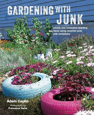 Gardening with Junk by Adam Caplin
