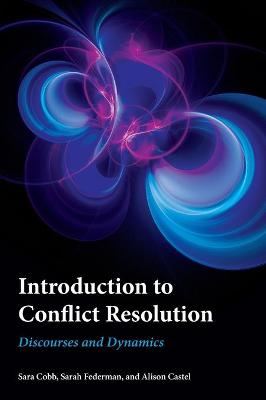 Introduction to Conflict Resolution: Discourses and Dynamics by Sara Cobb