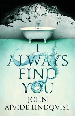 I Always Find You by John Ajvide Lindqvist