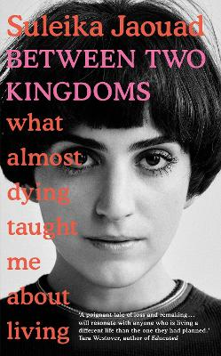 Between Two Kingdoms: What almost dying taught me about living book