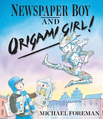 Newspaper Boy and Origami Girl by Michael Foreman