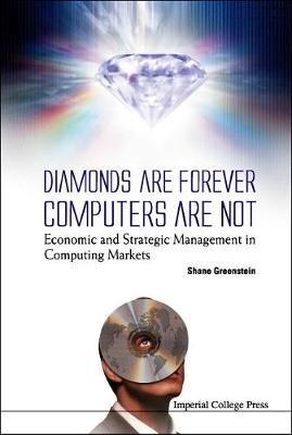 Diamonds Are Forever, Computers Are Not: Economic And Strategic Management In Computing Markets by Shane Greenstein