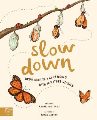 Slow Down: Bring Calm to a Busy World with 50 Nature Stories by Rachel Williams