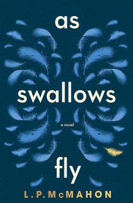 As Swallows Fly by L.P. McMahon