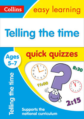 Telling the Time Quick Quizzes Ages 5-7 by Collins Easy Learning