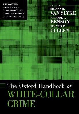 The Oxford Handbook of White-Collar Crime by Shanna Van Slyke