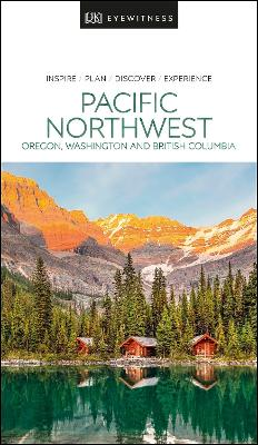 DK Eyewitness Pacific Northwest: Oregon, Washington and British Columbia book