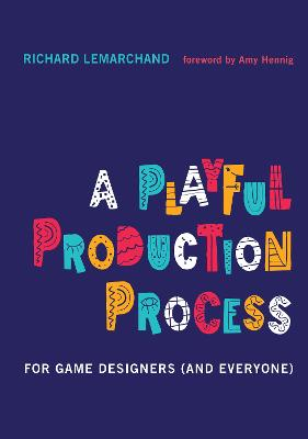 A Playful Production Process: For Game Designers (and Everyone) book