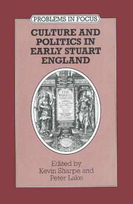 Culture and Politics in Early Stuart England by Kevin Sharpe