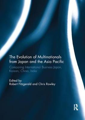 The Evolution of Multinationals from Japan and the Asia Pacific: Comparing International Business Japan, Korean, China, India by Robert Fitzgerald