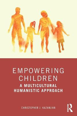 Empowering Children: A Multicultural Humanistic Approach by Christopher J. Kazanjian