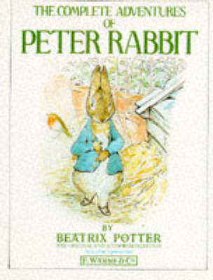 The The Complete Adventures of Peter Rabbit: The Tale of Peter Rabbit; the Tale of Benjamin Bunny; the Tale of the Flopsy Bunnies; the Tale of Mr. Tod by Beatrix Potter