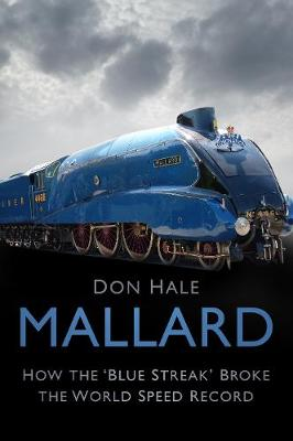 Mallard: How the 'Blue Streak' Broke the World Speed Record by Don Hale