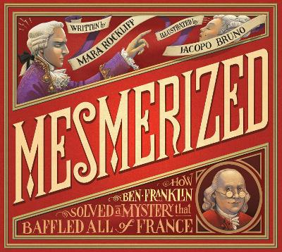 Mesmerized: How Ben Franklin Solved a Mystery that Baffled All of France by Mara Rockliff
