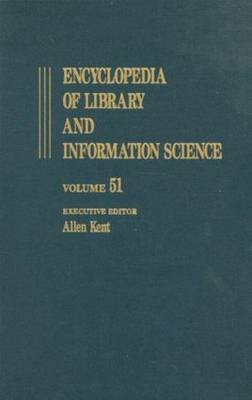 Encyclopedia of Library and Information Science: Volume 51: Encyclopedia of Library and Information Science Supplement 14: Automation of Library and Information Services in China: II. Taiwan to Thesaurus Management Software by Allen Kent