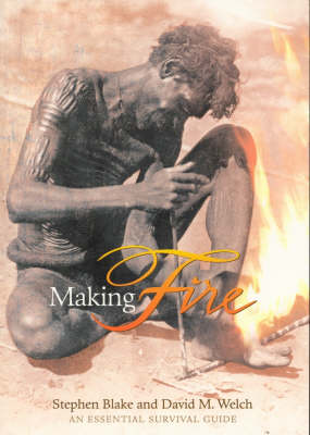 Making Fire: An Essential Survival Guide by Stephen Blake