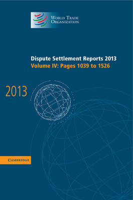 Dispute Settlement Reports 2013: Volume 4, Pages 1039-1526 by World Trade Organization