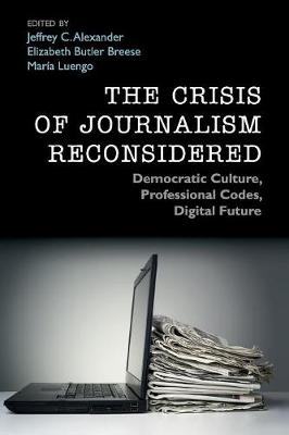 Crisis of Journalism Reconsidered by Jeffrey C. Alexander
