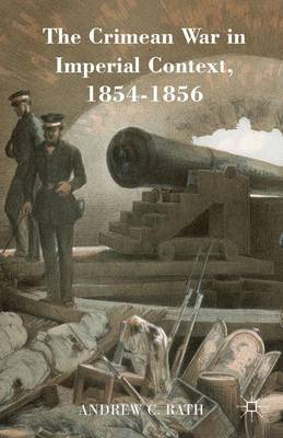 The Crimean War in Imperial Context, 1854-1856 by Andrew C. Rath