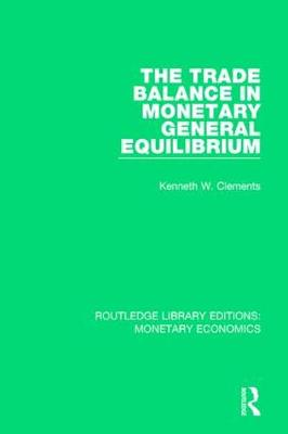 The The Trade Balance in Monetary General Equilibrium by Kenneth W. Clements