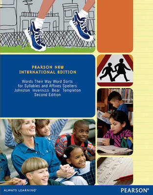 Words Their Way Word Sorts for Syllables and Affixes Spellers: Pearson New International Edition by Francine R. Johnston