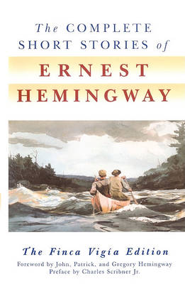 The Complete Short Stories of Ernest Hemingway by Ernest Hemingway