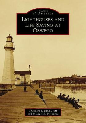 Lighthouses and Life Saving at Oswego by Theodore J. Panayotoff