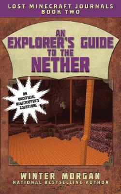 Explorer's Guide to the Nether by Winter Morgan