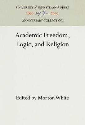 Academic Freedom, Logic, and Religion by Morton White