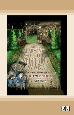 The Slightly Alarming Tale of the Whispering Wars: Shortlisted CBCA Book of the Year 2019 Younger Readers by Jaclyn Moriarty