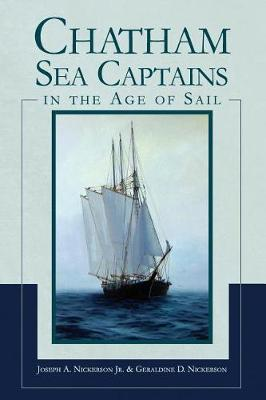 Chatham Sea Captains in the Age of Sail by Joseph A Nickerson Jr