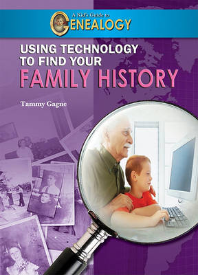 Using Technology to Find Your Family History by Tammy Gagne