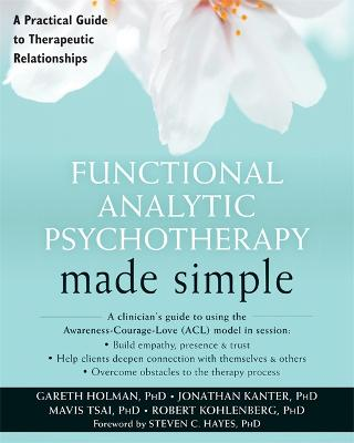 Functional Analytic Psychotherapy Made Simple by Gareth I. Holman