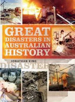Great Disasters in Australian History by Jonathan King