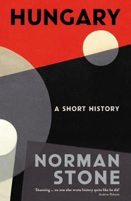 Hungary: A Short History by Norman Stone