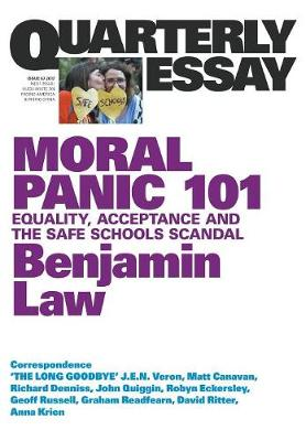 Moral Panic 101: Equality, Acceptance and the Safe Schools Scandal: Quarterly Essay 67 by Benjamin Law