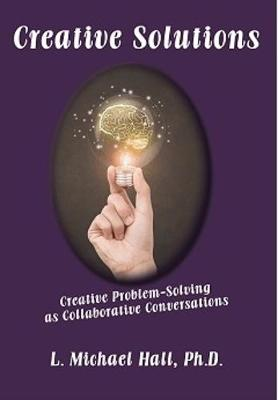 Creative Solutions by L. Michael Hall