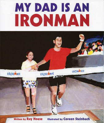 My Dad Is an Ironman by Ray Hoese