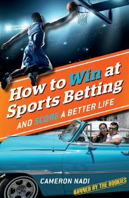 How To Win At Sports Betting and Score a Better Life.: Learn the top tips of the sports betting trade from someone who has mastered it. by Cameron Nadi
