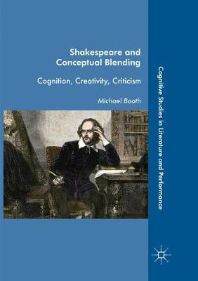 Shakespeare and Conceptual Blending: Cognition, Creativity, Criticism by Michael Booth
