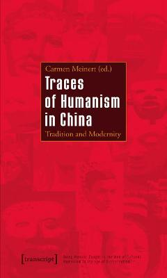 Traces of Humanism in China: Tradition and Modernity by Carmen Meinert