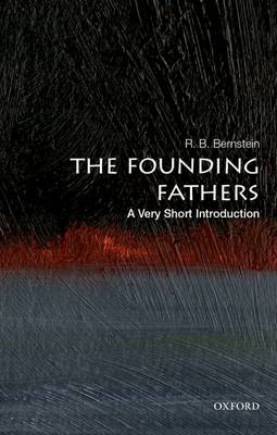 The Founding Fathers: A Very Short Introduction by R. B. Bernstein
