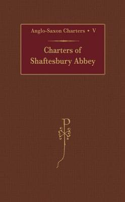 Charters of Shaftesbury Abbey by S. E. Kelly