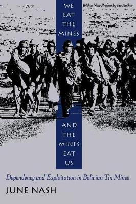 We Eat the Mines and the Mines Eat Us: Dependency and Exploitation in Bolivian Tin Mines by June Nash