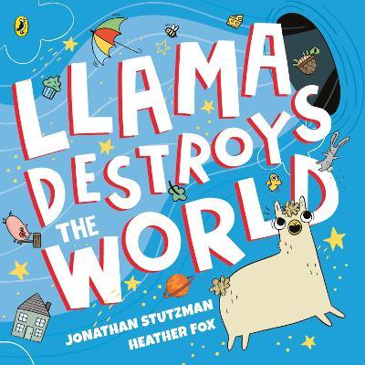 Llama Destroys the World by Jonathan Stutzman