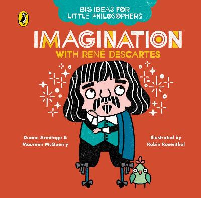 Big Ideas for Little Philosophers: Imagination with Descartes by Duane Armitage
