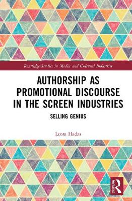 Authorship as Promotional Discourse in the Screen Industries: Selling Genius book
