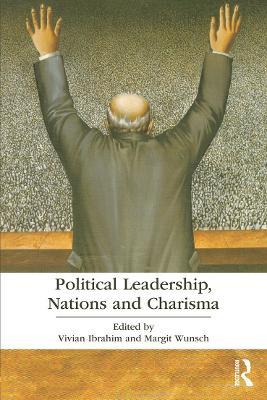 Political Leadership, Nations and Charisma by Vivian Ibrahim